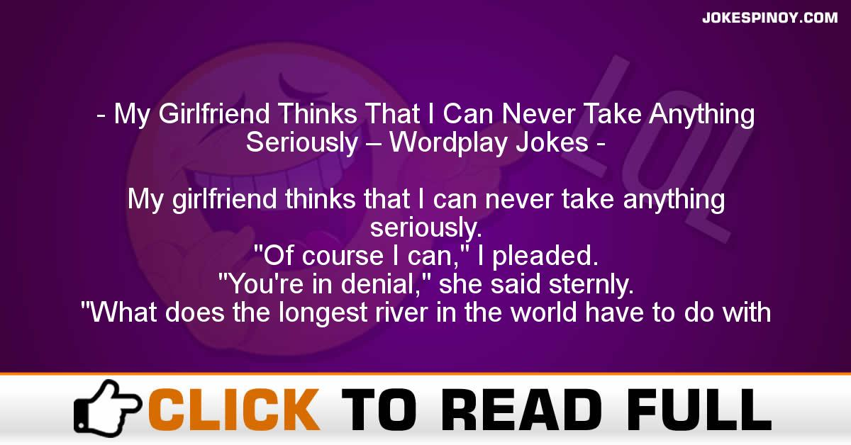 My Girlfriend Thinks That I Can Never Take Anything Seriously – Wordplay Jokes