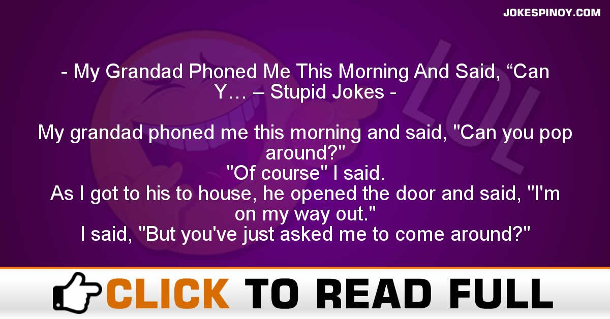 """My Grandad Phoned Me This Morning And Said, """"Can Y… – Stupid Jokes"""