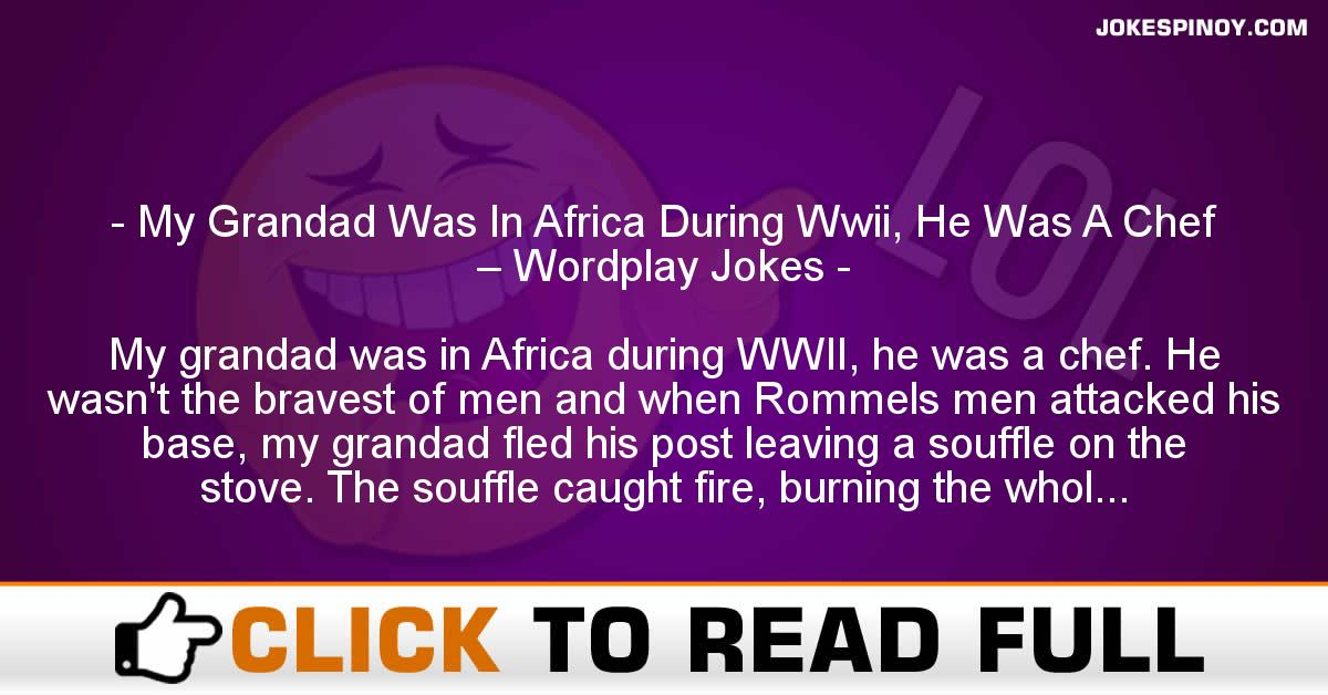 My Grandad Was In Africa During Wwii, He Was A Chef – Wordplay Jokes