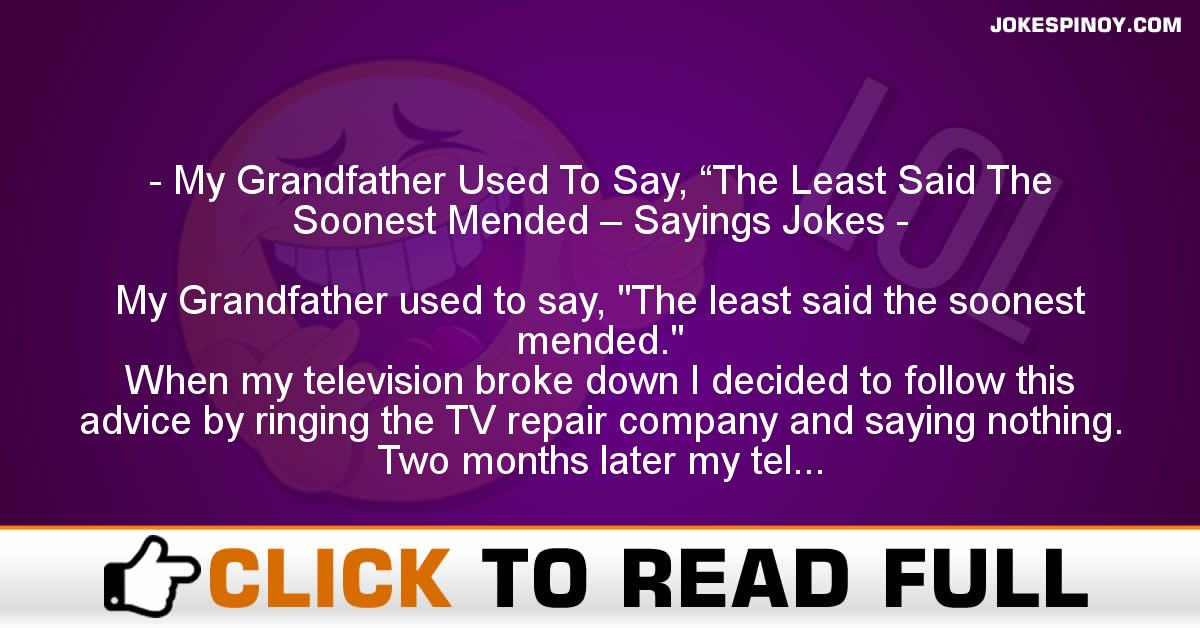 "My Grandfather Used To Say, ""The Least Said The Soonest Mended – Sayings Jokes"