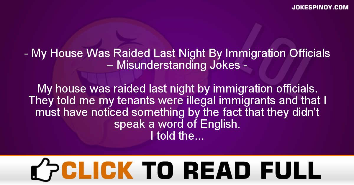 My House Was Raided Last Night By Immigration Officials – Misunderstanding Jokes