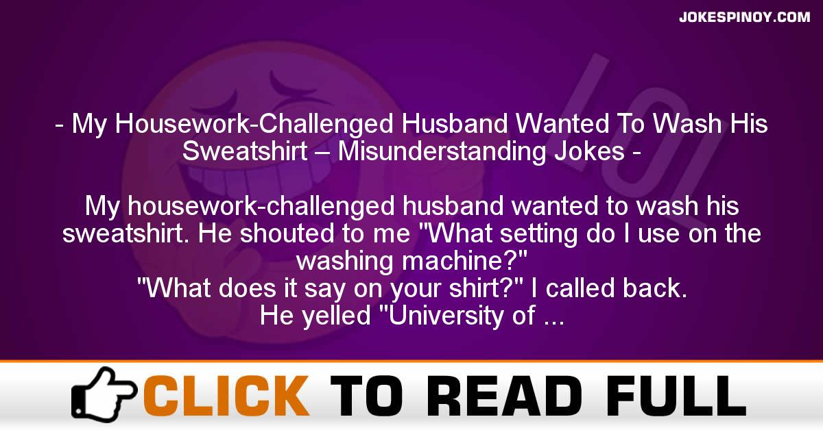 My Housework-Challenged Husband Wanted To Wash His Sweatshirt – Misunderstanding Jokes