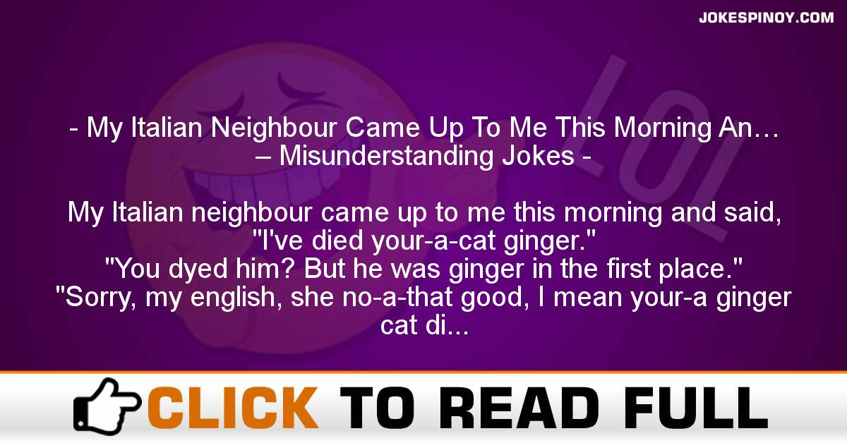 My Italian Neighbour Came Up To Me This Morning An… – Misunderstanding Jokes