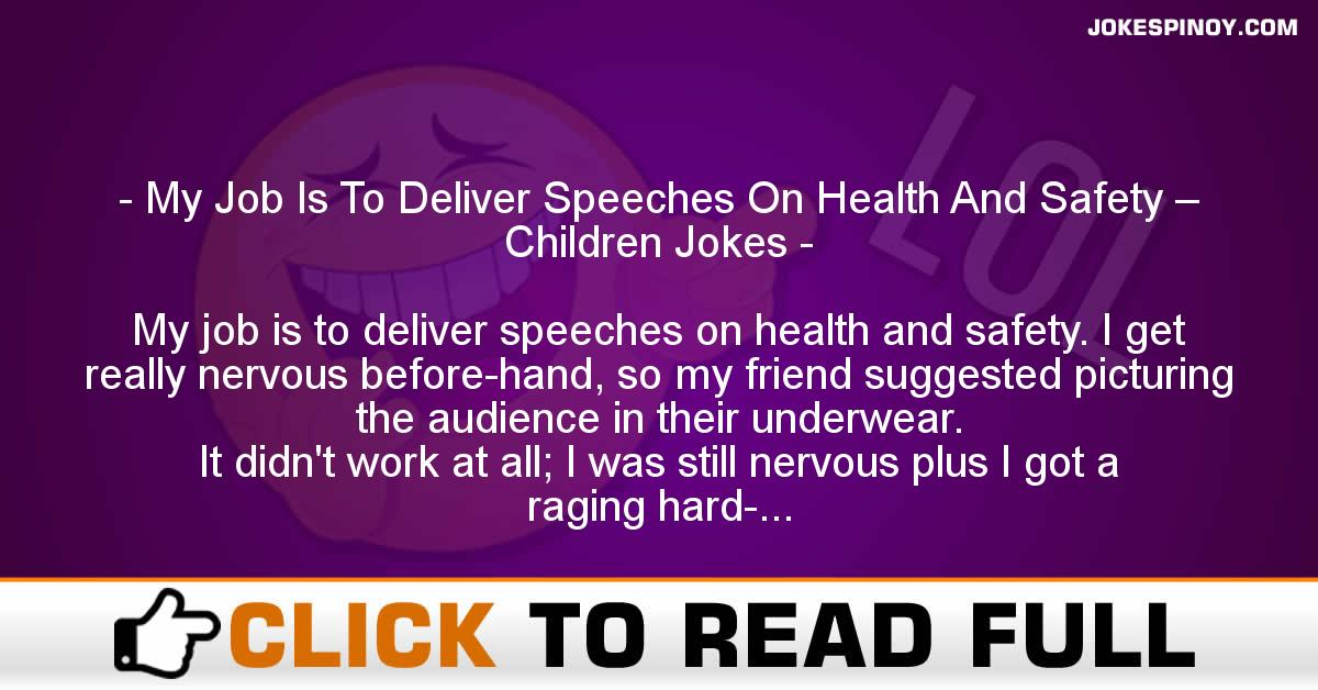 My Job Is To Deliver Speeches On Health And Safety – Children Jokes