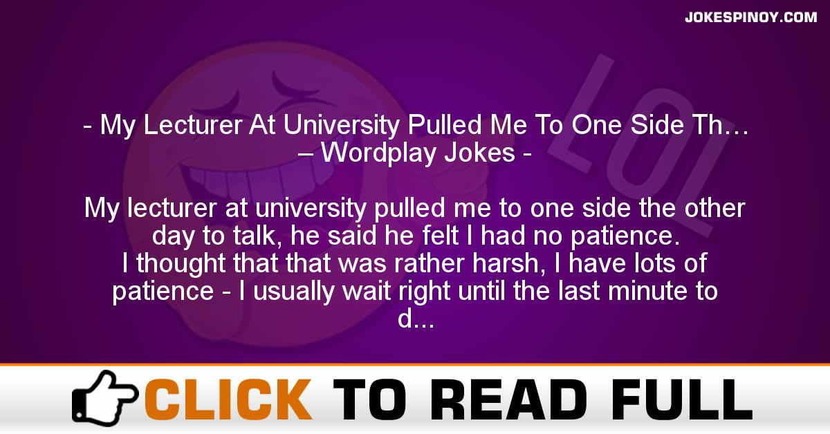My Lecturer At University Pulled Me To One Side Th… – Wordplay Jokes