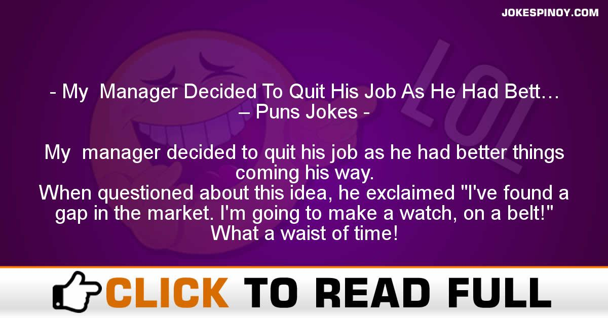 My  Manager Decided To Quit His Job As He Had Bett… – Puns Jokes
