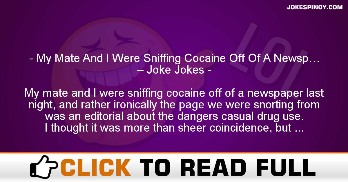 My Mate And I Were Sniffing Cocaine Off Of A Newsp… – Joke Jokes