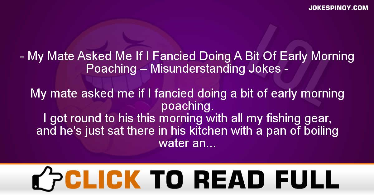 My Mate Asked Me If I Fancied Doing A Bit Of Early Morning Poaching – Misunderstanding Jokes