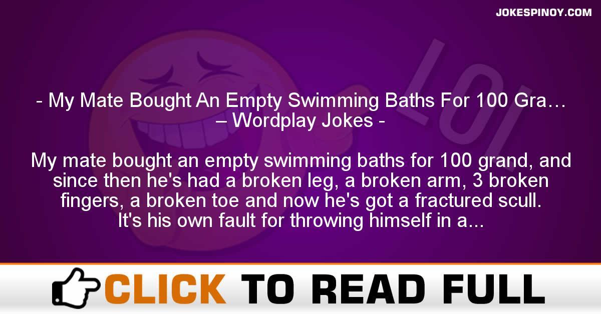 My Mate Bought An Empty Swimming Baths For 100 Gra… – Wordplay Jokes