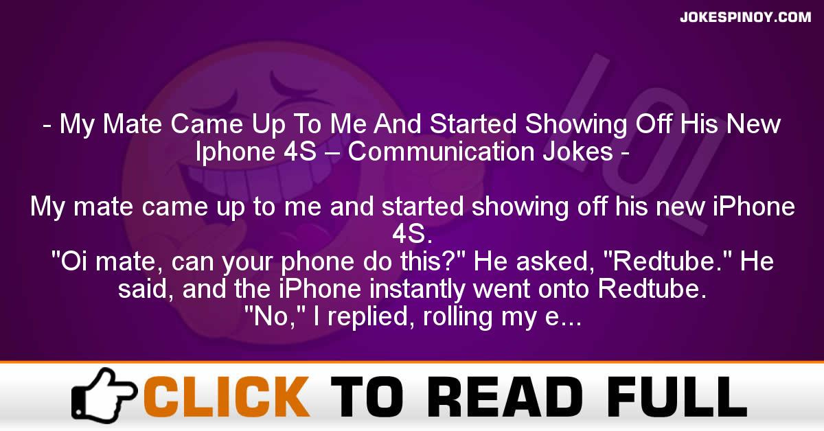 My Mate Came Up To Me And Started Showing Off His New Iphone 4S – Communication Jokes