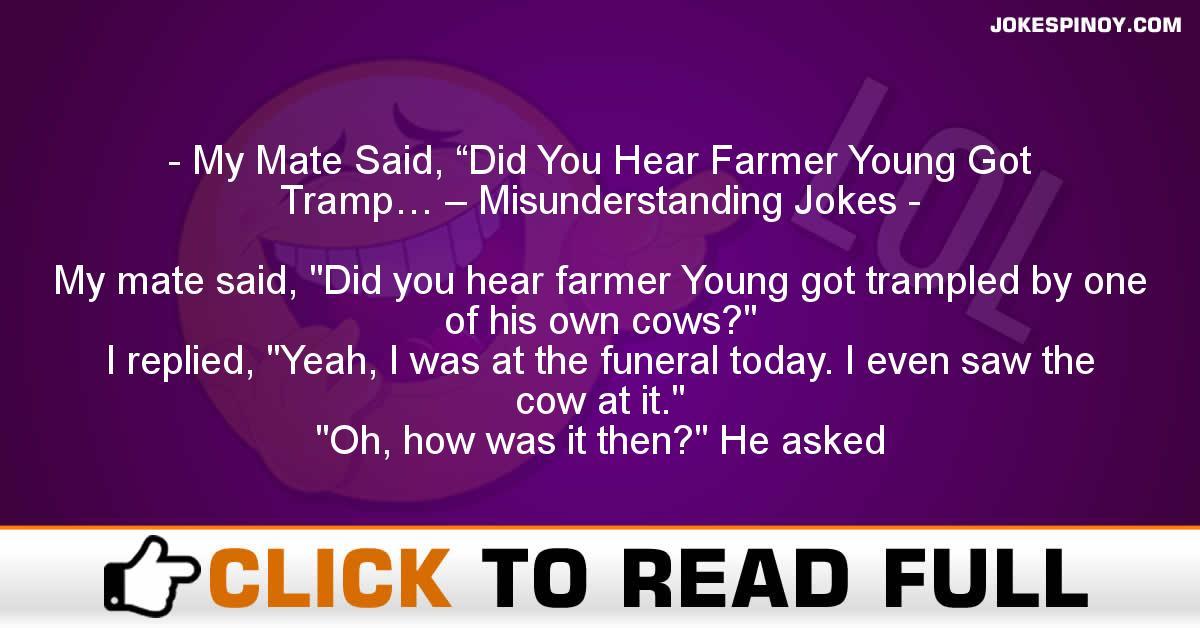 "My Mate Said, ""Did You Hear Farmer Young Got Tramp… – Misunderstanding Jokes"