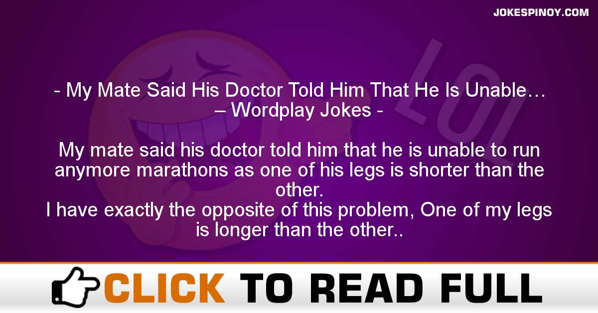My Mate Said His Doctor Told Him That He Is Unable… – Wordplay Jokes