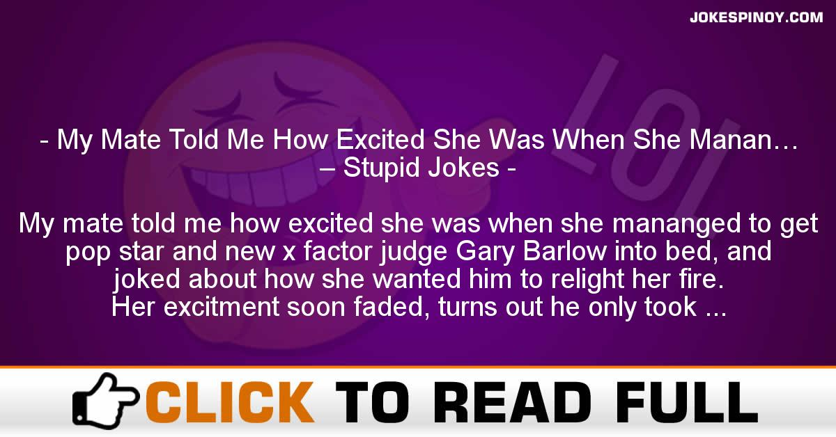 My Mate Told Me How Excited She Was When She Manan… – Stupid Jokes