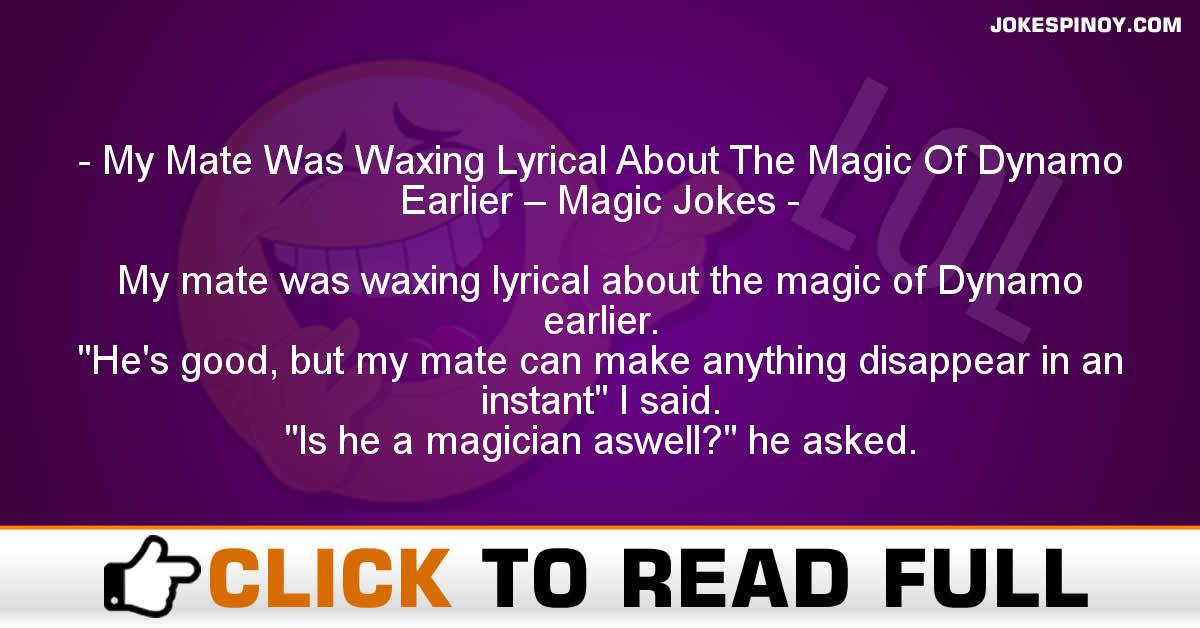 My Mate Was Waxing Lyrical About The Magic Of Dynamo Earlier – Magic Jokes