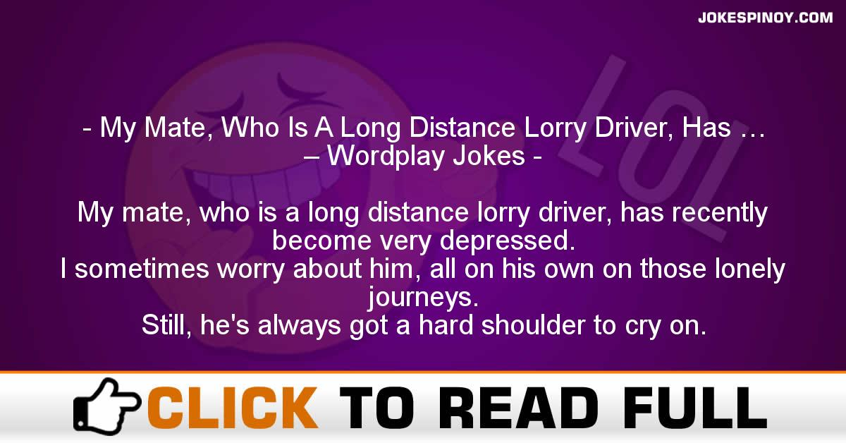 My Mate, Who Is A Long Distance Lorry Driver, Has … – Wordplay Jokes