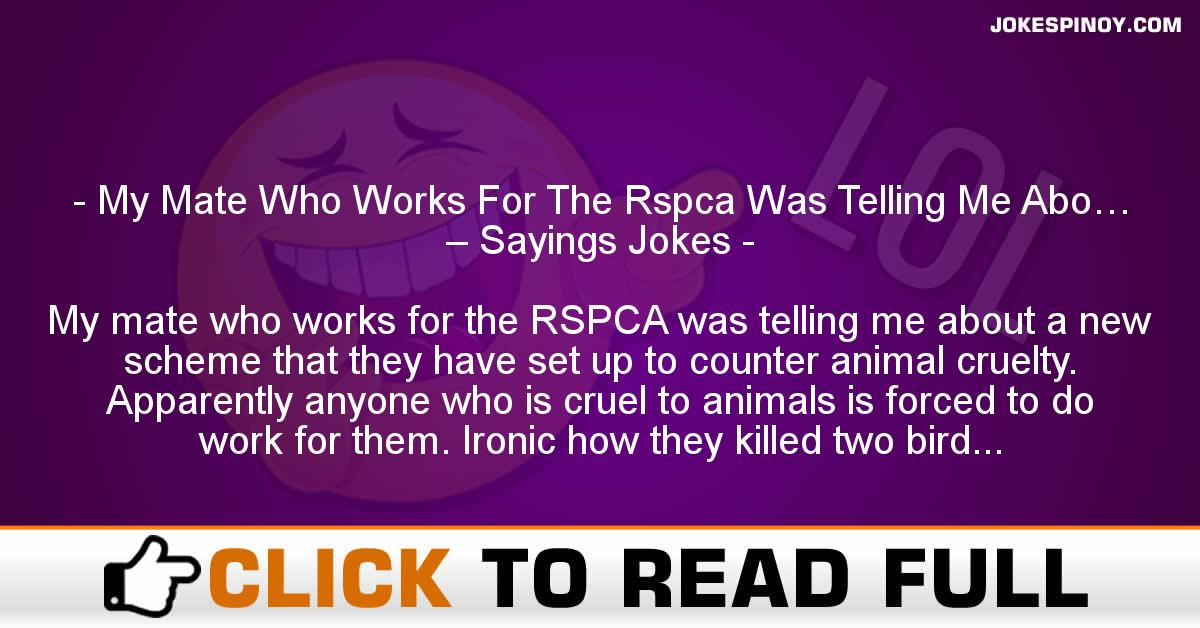 My Mate Who Works For The Rspca Was Telling Me Abo… – Sayings Jokes