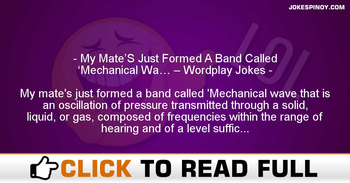 My Mate'S Just Formed A Band Called 'Mechanical Wa… – Wordplay Jokes