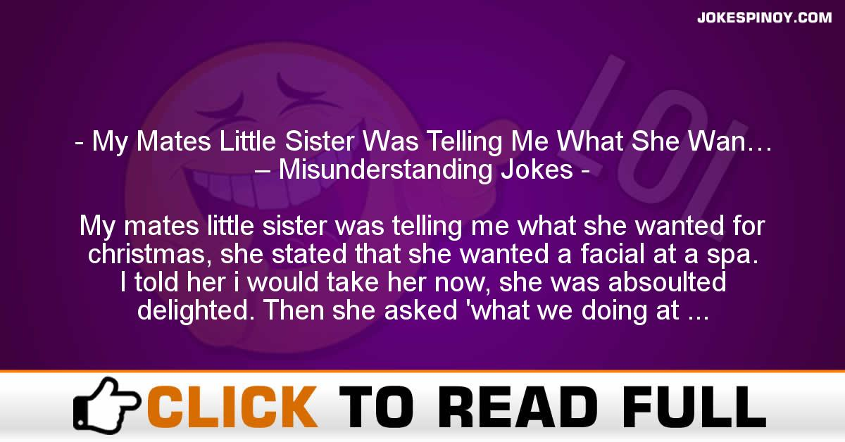My Mates Little Sister Was Telling Me What She Wan… – Misunderstanding Jokes