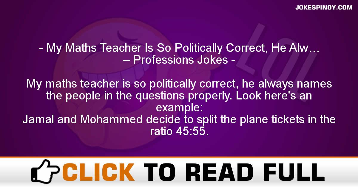 My Maths Teacher Is So Politically Correct, He Alw… – Professions Jokes