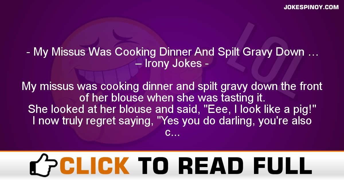 My Missus Was Cooking Dinner And Spilt Gravy Down … – Irony Jokes