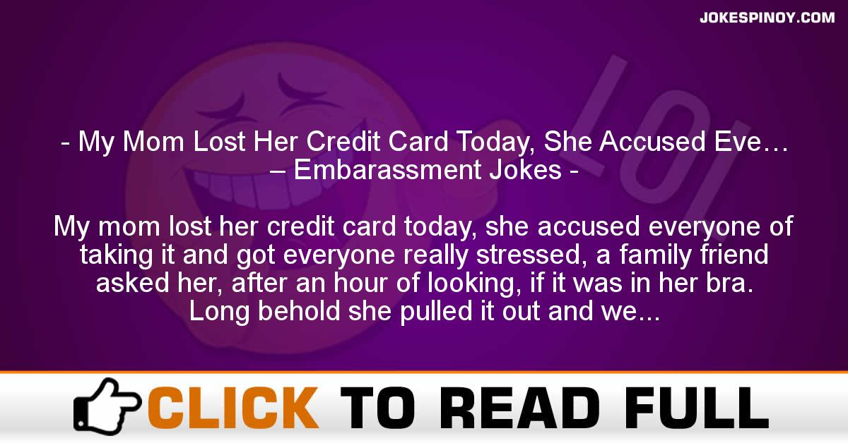 My Mom Lost Her Credit Card Today, She Accused Eve… – Embarassment Jokes