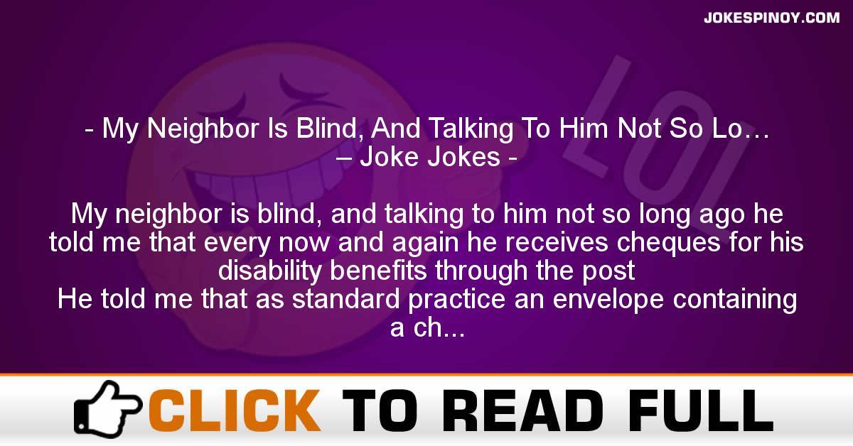 My Neighbor Is Blind, And Talking To Him Not So Lo… – Joke Jokes