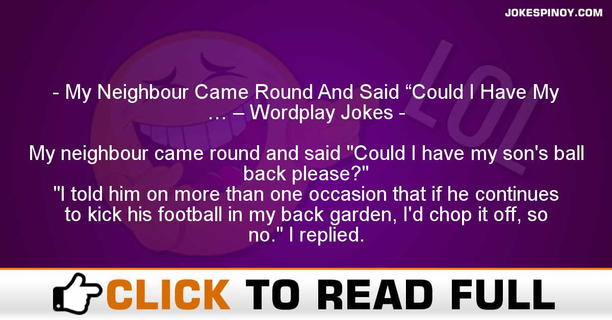 """My Neighbour Came Round And Said """"Could I Have My … – Wordplay Jokes"""
