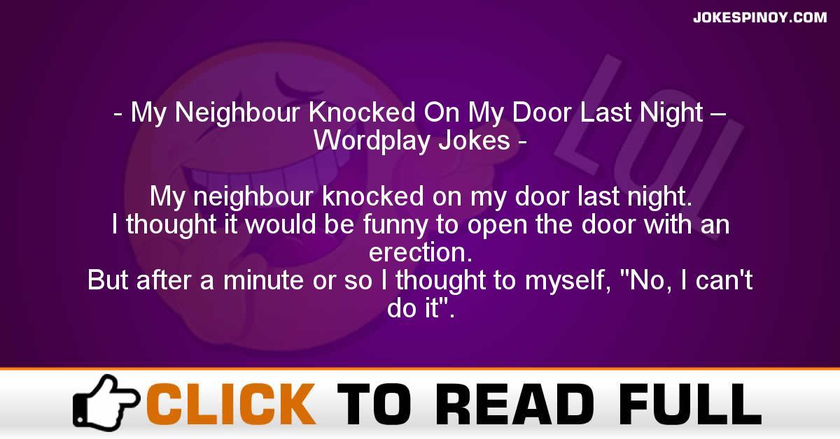 My Neighbour Knocked On My Door Last Night – Wordplay Jokes