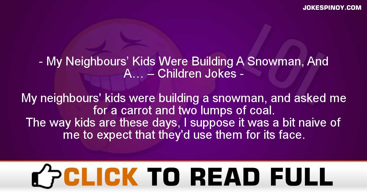 My Neighbours' Kids Were Building A Snowman, And A… – Children Jokes