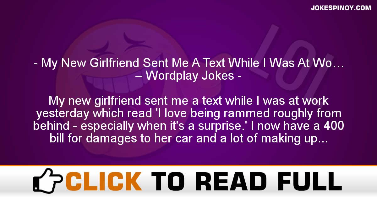 My New Girlfriend Sent Me A Text While I Was At Wo… – Wordplay Jokes