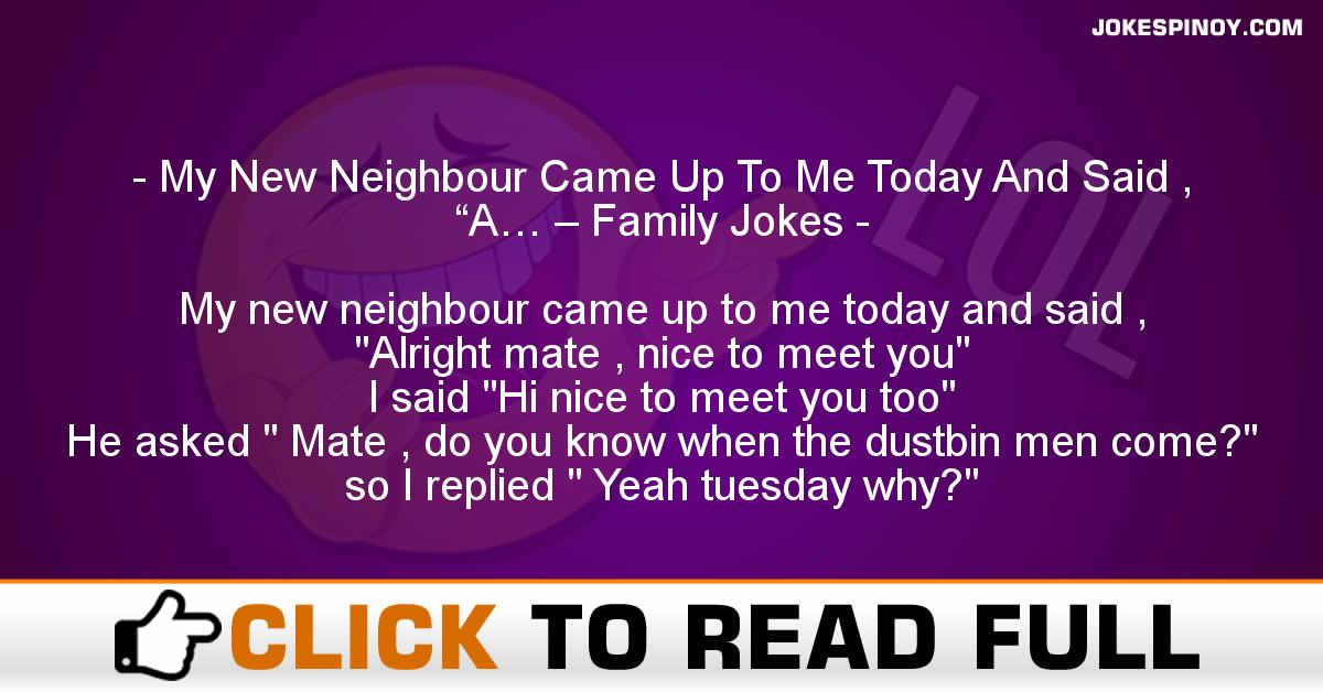 """My New Neighbour Came Up To Me Today And Said , """"A… – Family Jokes"""