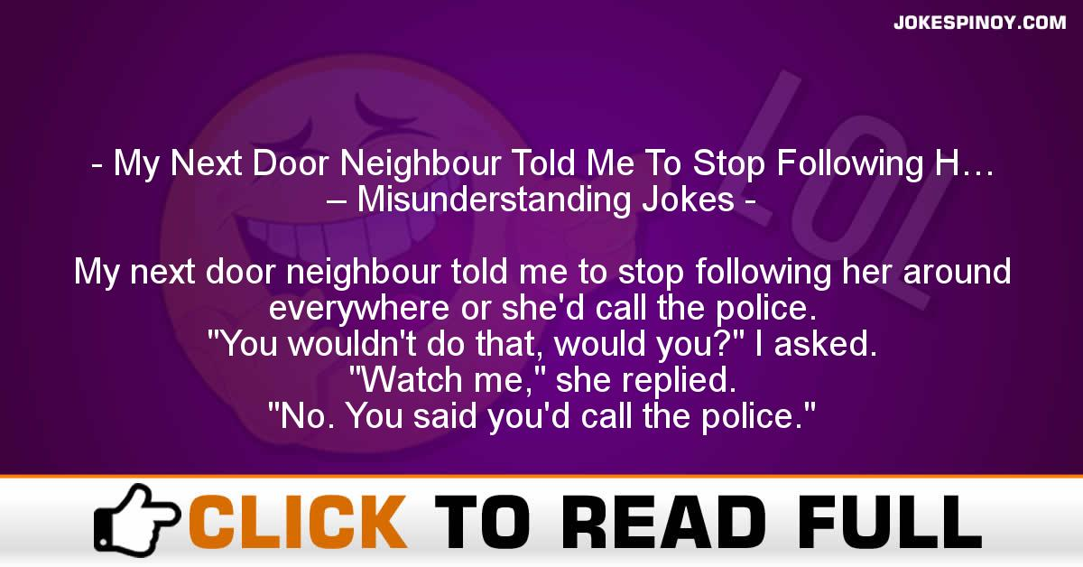 My Next Door Neighbour Told Me To Stop Following H… – Misunderstanding Jokes