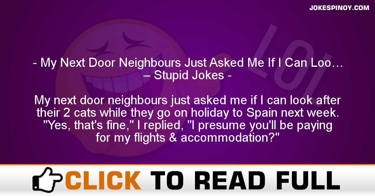 My Next Door Neighbours Just Asked Me If I Can Loo… – Stupid Jokes