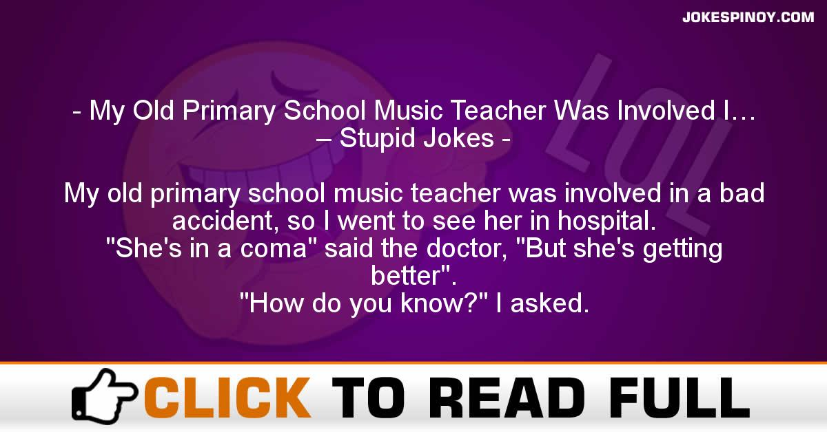 My Old Primary School Music Teacher Was Involved I… – Stupid Jokes