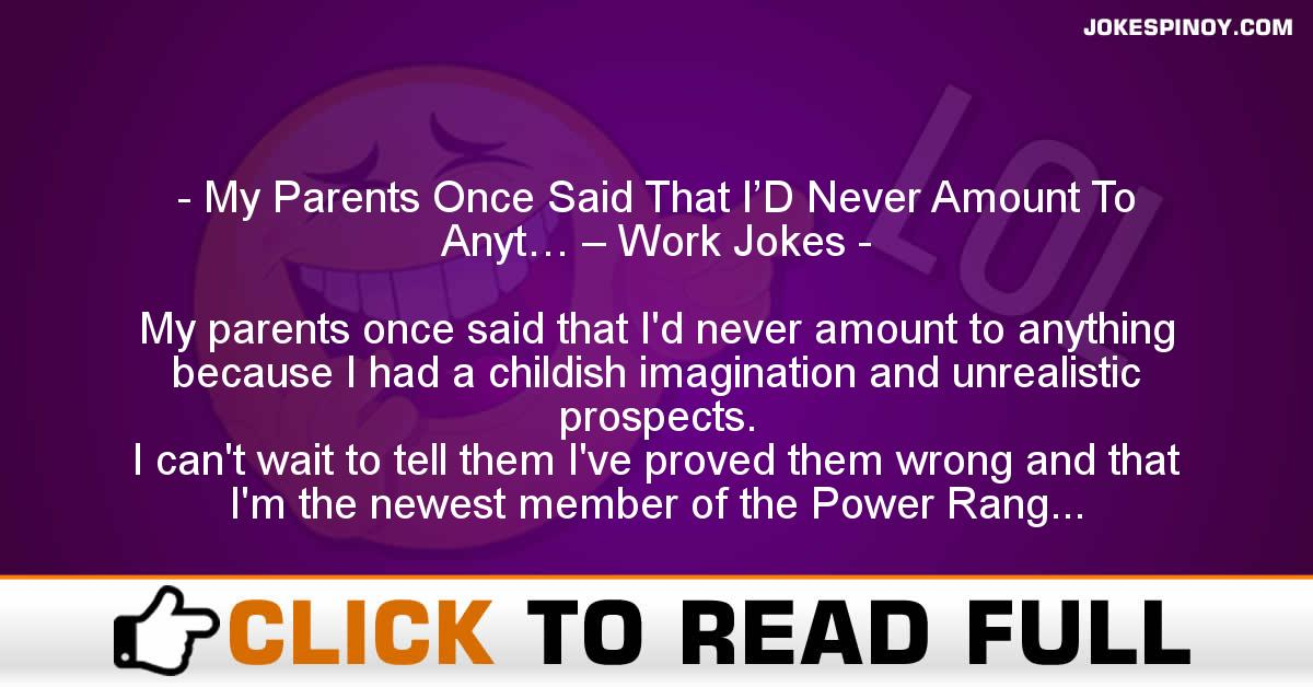 My Parents Once Said That I'D Never Amount To Anyt… – Work Jokes