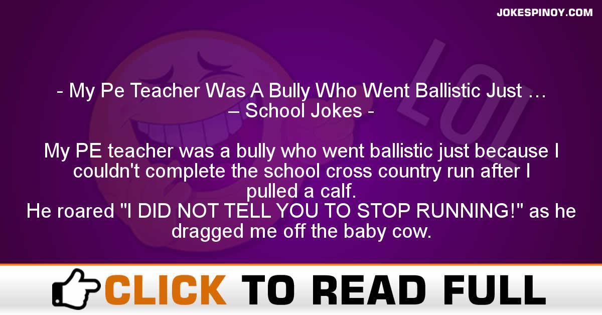 My Pe Teacher Was A Bully Who Went Ballistic Just … – School Jokes