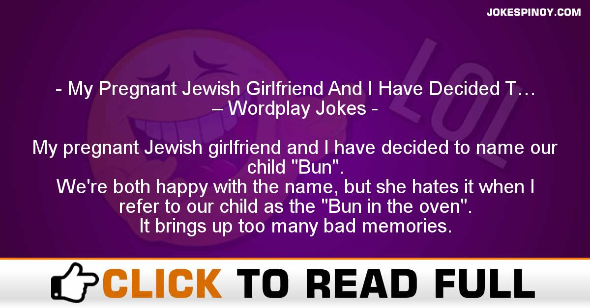 My Pregnant Jewish Girlfriend And I Have Decided T… – Wordplay Jokes