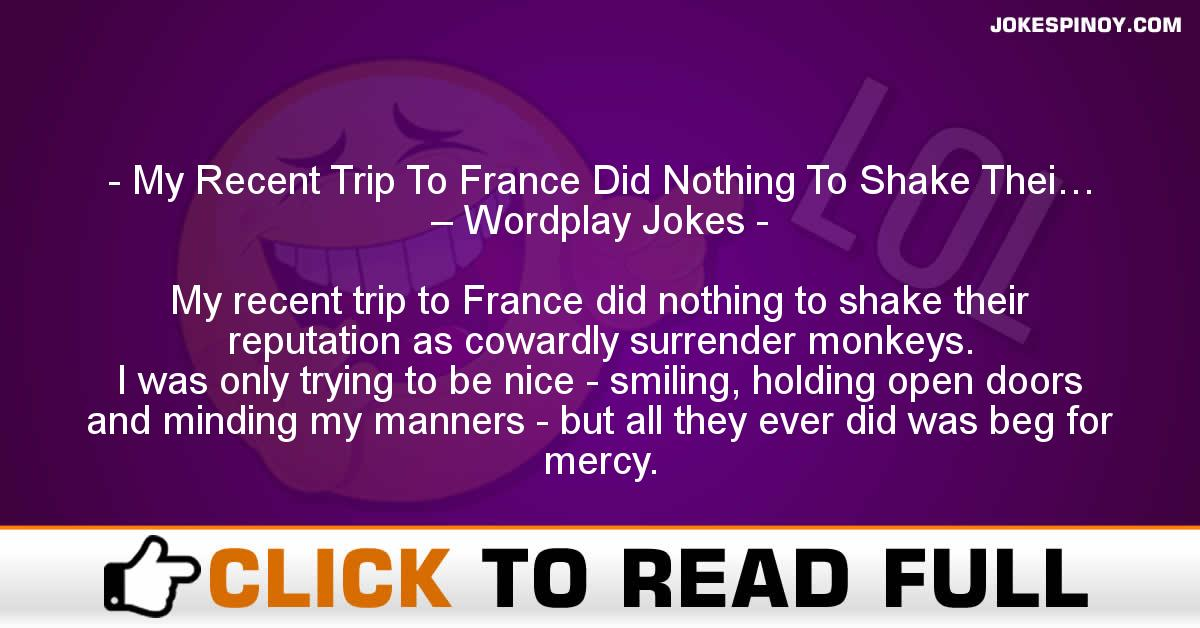 My Recent Trip To France Did Nothing To Shake Thei… – Wordplay Jokes