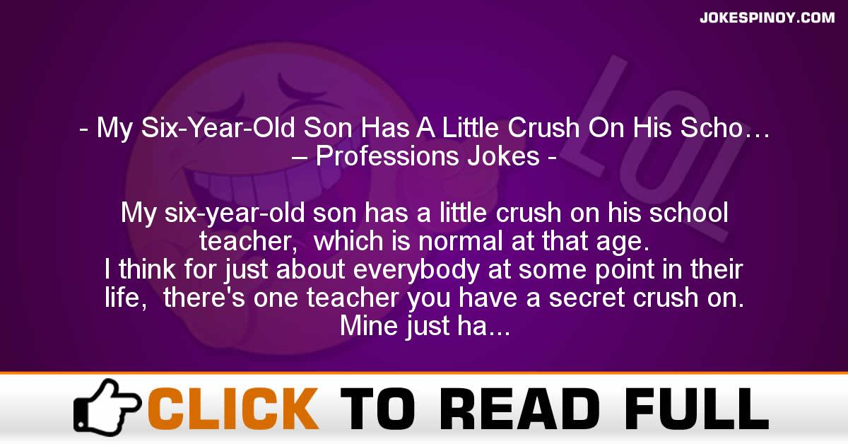 My Six-Year-Old Son Has A Little Crush On His Scho… – Professions Jokes