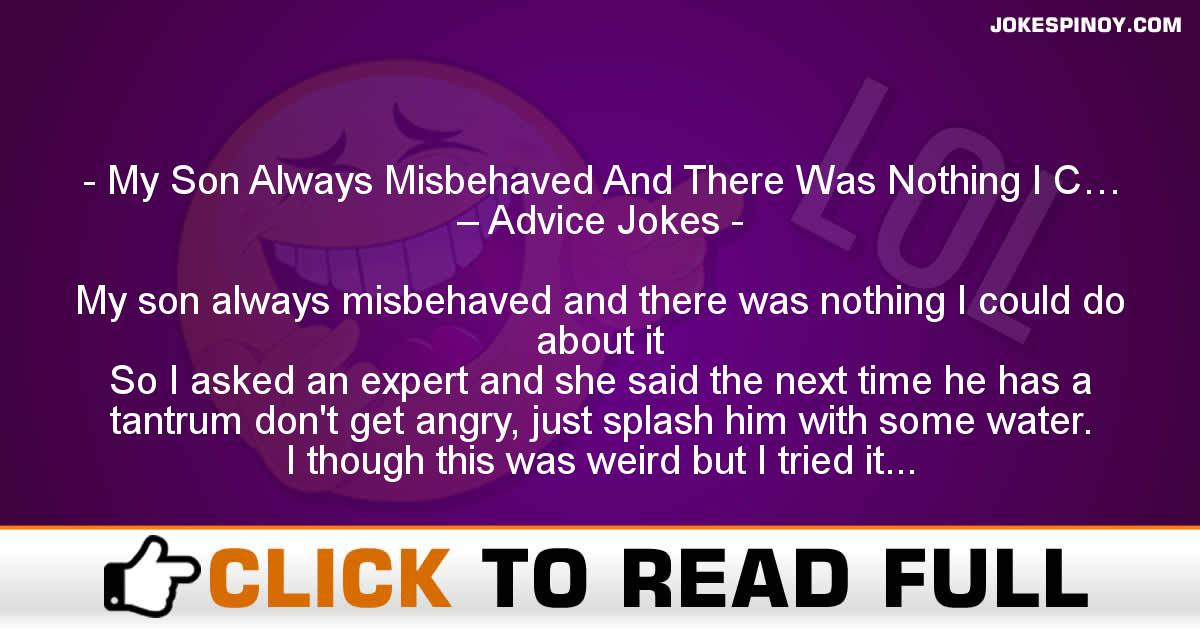 My Son Always Misbehaved And There Was Nothing I C… – Advice Jokes