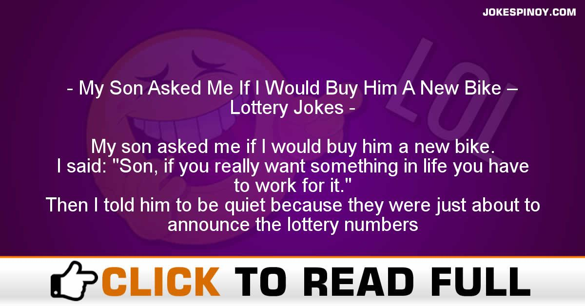 My Son Asked Me If I Would Buy Him A New Bike – Lottery Jokes