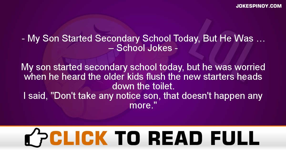 My Son Started Secondary School Today, But He Was … – School Jokes