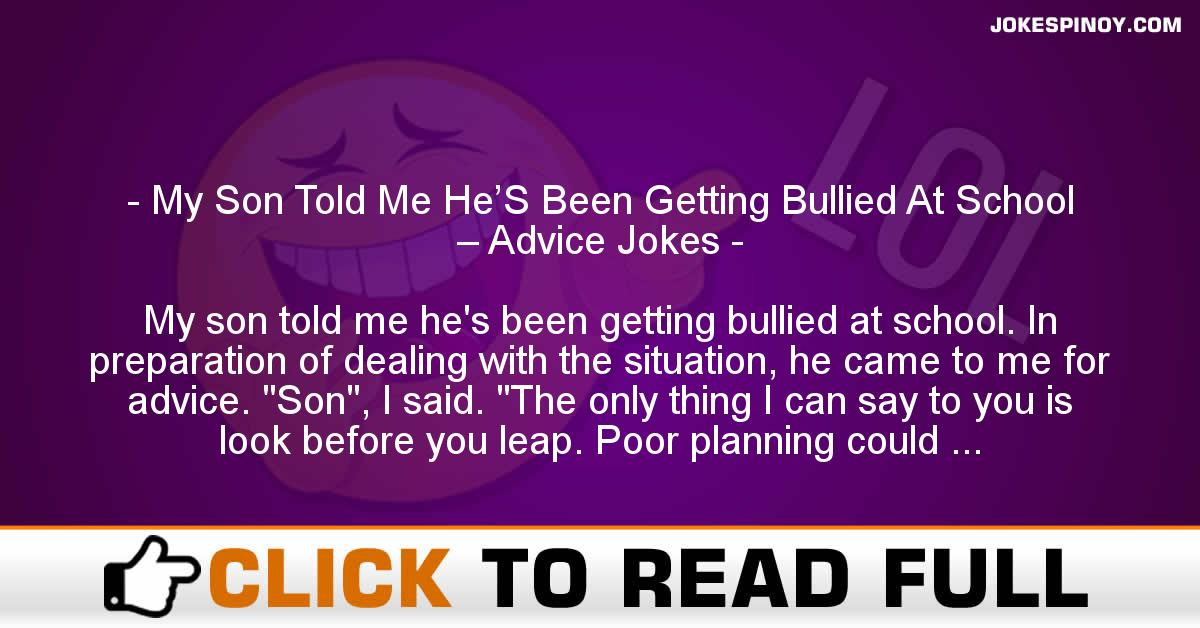 My Son Told Me He'S Been Getting Bullied At School – Advice Jokes