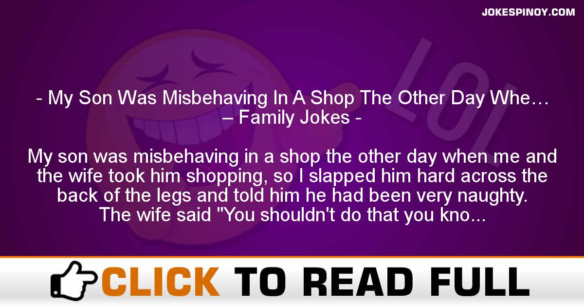 My Son Was Misbehaving In A Shop The Other Day Whe… – Family Jokes