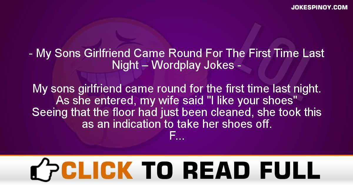 My Sons Girlfriend Came Round For The First Time Last Night – Wordplay Jokes