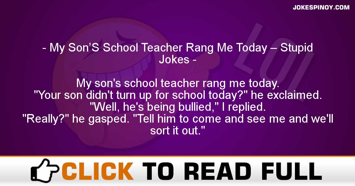 My Son'S School Teacher Rang Me Today – Stupid Jokes