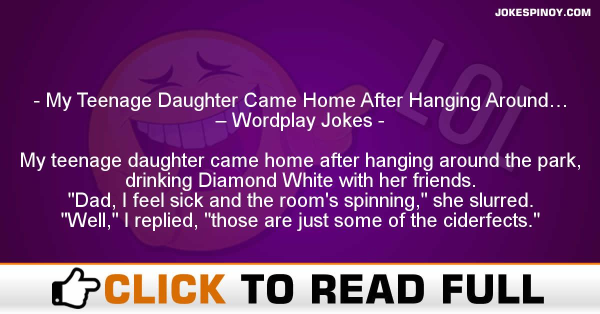 My Teenage Daughter Came Home After Hanging Around… – Wordplay Jokes