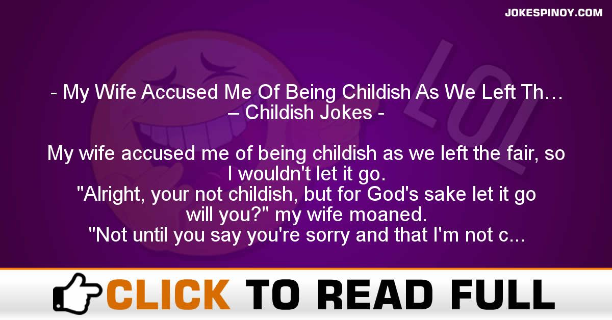 My Wife Accused Me Of Being Childish As We Left Th… – Childish Jokes