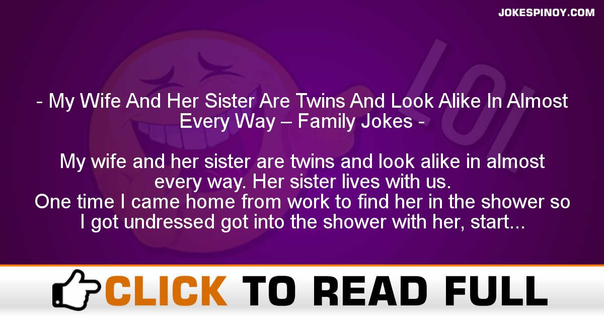 My Wife And Her Sister Are Twins And Look Alike In Almost Every Way – Family Jokes