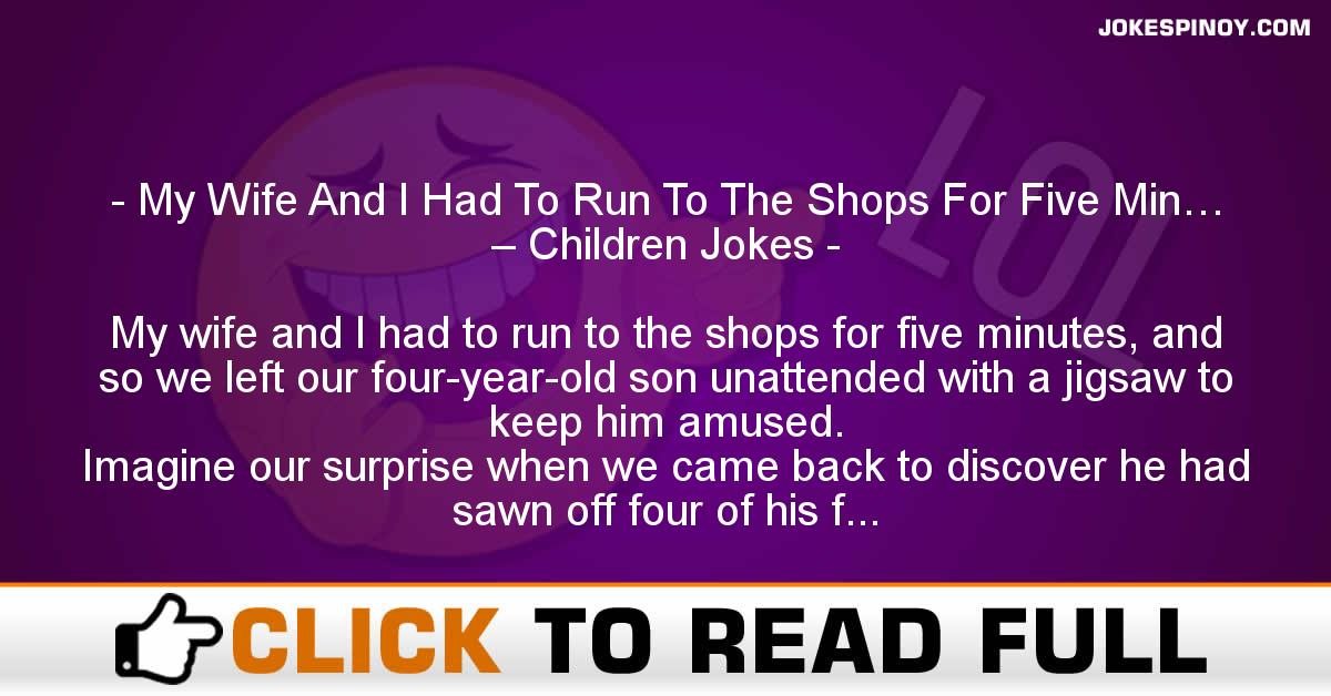 My Wife And I Had To Run To The Shops For Five Min… – Children Jokes